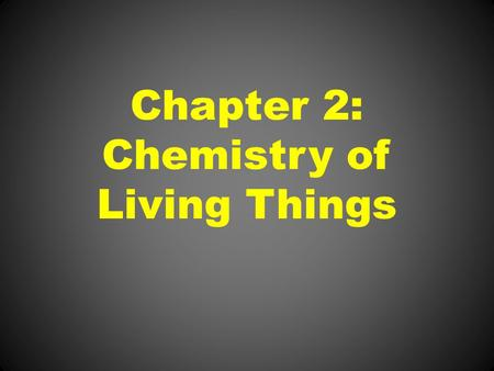 Chapter 2: Chemistry of Living Things