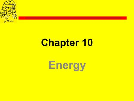 Energy Chapter 10 What is Energy?