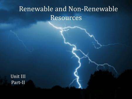 Renewable and Non-Renewable Resources Unit III Part-II.
