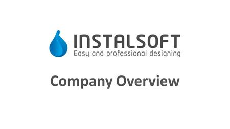 Company Overview. www.instalsoft.com Scope of business activity Over the years we have grown to be the leading company creating design supporting software.