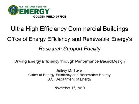 Ultra High Efficiency Commercial Buildings Office of Energy Efficiency and Renewable Energy's Research Support Facility Driving Energy Efficiency through.