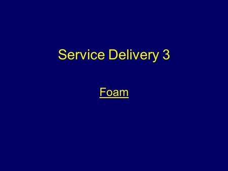 Service Delivery 3 Foam Aim To provide students with information to enable them to control and extinguish fires using foam.