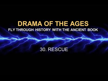 DRAMA OF THE AGES FLY THROUGH HISTORY WITH THE ANCIENT BOOK 30. RESCUE.