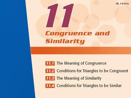 1B_Ch11(1). 11.1The Meaning of Congruence A Congruent Figures B Transformation and Congruence C Congruent Triangles Index 1B_Ch11(2)