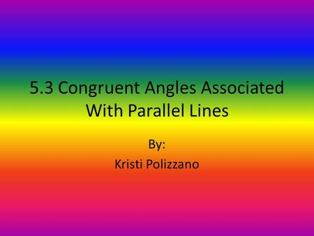 5.3 Congruent Angles Associated With Parallel Lines