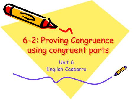6-2: Proving Congruence using congruent parts Unit 6 English Casbarro.