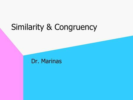 Similarity & Congruency Dr. Marinas Similarity Has same shape All corresponding pairs of angles are congruent Corresponding pairs of sides are in proportion.
