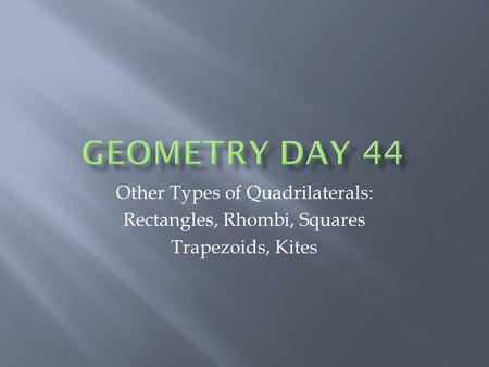 Other Types of Quadrilaterals: Rectangles, Rhombi, Squares Trapezoids, Kites.