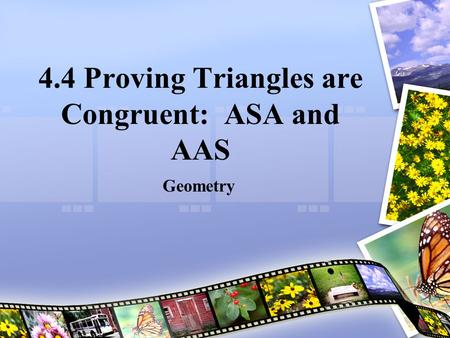 4.4 Proving Triangles are Congruent: ASA and AAS Geometry.
