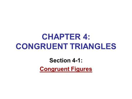 CHAPTER 4: CONGRUENT TRIANGLES Section 4-1: Congruent Figures.