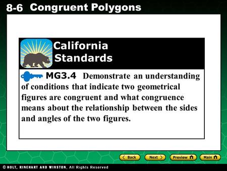 Holt CA Course 1 8-6 Congruent Polygons MG3.4 Demonstrate an understanding of conditions that indicate two geometrical figures are congruent and what congruence.