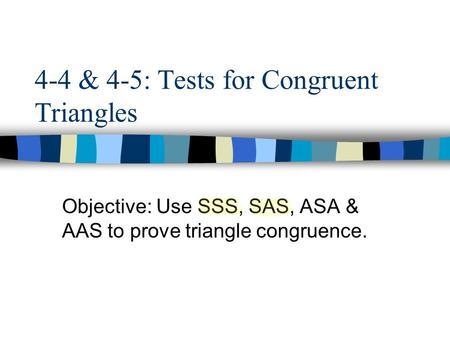 4-4 & 4-5: Tests for Congruent Triangles