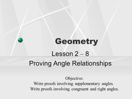 Lesson 2 – 8 Proving Angle Relationships