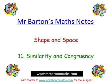 Mr Barton's Maths Notes Shape and Space 11. Similarity and Congruency www.mrbartonmaths.com With thanks to www.whiteboardmaths.com for the images!www.whiteboardmaths.com.