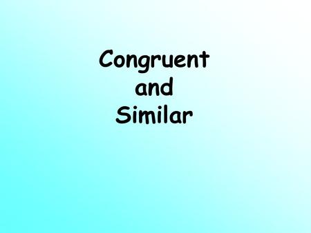 Congruent and Similar. Similar and Congruent Figures Congruent polygons have all sides congruent and all angles congruent. Similar polygons have the same.