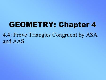 4.4: Prove Triangles Congruent by ASA and AAS