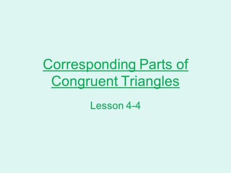 Corresponding Parts of Congruent Triangles Lesson 4-4.