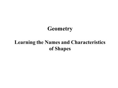 Geometry Learning the Names and Characteristics of Shapes.