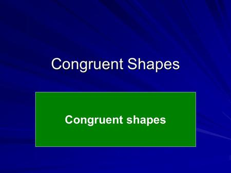 Congruent Shapes Congruent shapes. What type of triangle is this? Isosceles Triangle How many sides are the same size as each other? 2 AB is the same.