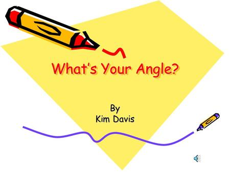 What's Your Angle? By Kim Davis. Background Vocabulary Plane: an infinite, flat surface. Parallel lines: lines in a plane that never meet. l l is the.