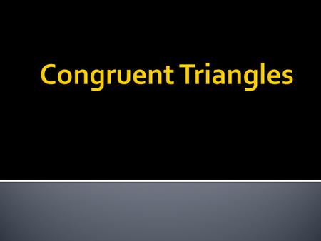 I can identify corresponding angles and corresponding sides in triangles and prove that triangles are congruent based on CPCTC.
