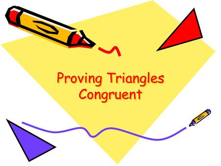 Proving Triangles Congruent. Two geometric figures with exactly the same size and shape. The Idea of a Congruence A C B DE F.