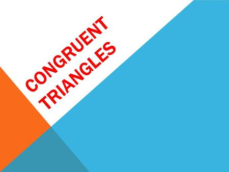 CONGRUENT TRIANGLES.