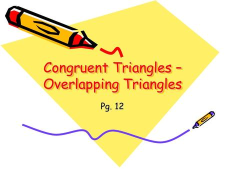 Congruent Triangles – Overlapping Triangles