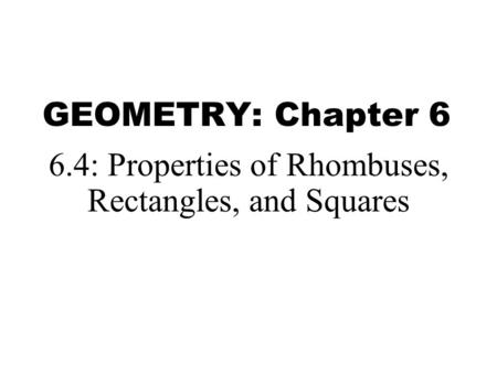 6.4: Properties of Rhombuses, Rectangles, and Squares