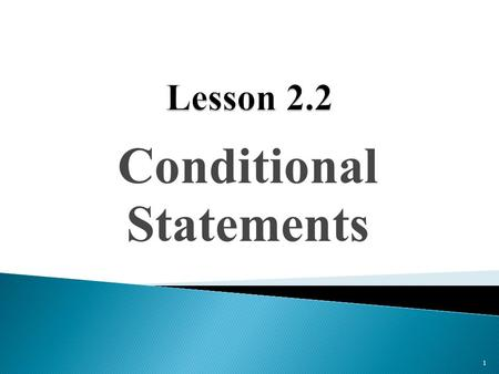 "Conditional Statements 1. 2 Definition: A conditional statement is a logical statement that can be written in if-then form. ""If _____________, then ______________."""
