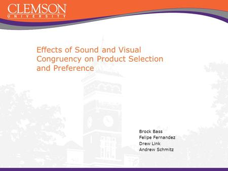 Effects of Sound and Visual Congruency on Product Selection and Preference Brock Bass Felipe Fernandez Drew Link Andrew Schmitz.
