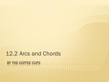 12.2 Arcs and Chords.  Apply properties of Arcs  Apply properties of Chords.