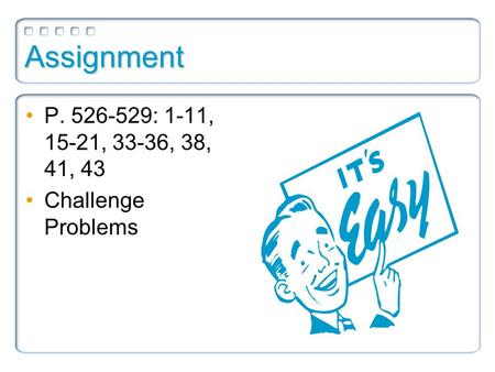 Assignment P. 526-529: 1-11, 15-21, 33-36, 38, 41, 43 Challenge Problems.