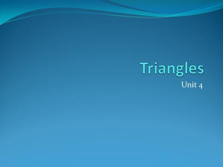 Unit 4. Unit 4: Triangles Definitions Construction of an Equilateral Triangle.