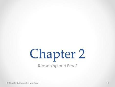Chapter 2 Reasoning and Proof Chapter 2: Reasoning and Proof.
