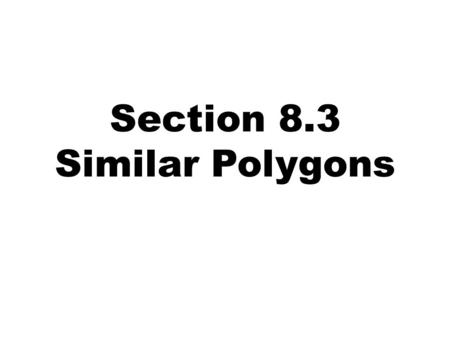 Section 8.3 Similar Polygons