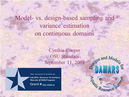 Model- vs. design-based sampling and variance estimation on continuous domains Cynthia Cooper OSU Statistics September 11, 2004 R82-9096-01.