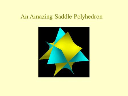 An Amazing Saddle Polyhedron. A truncated tetrahedron (Friauf polyhedron) can be partitioned into tetrahedra and octahedra The 'Petrie polygon' of a tetrahedron.