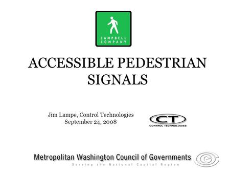 ACCESSIBLE PEDESTRIAN SIGNALS Jim Lampe, Control Technologies September 24, 2008.