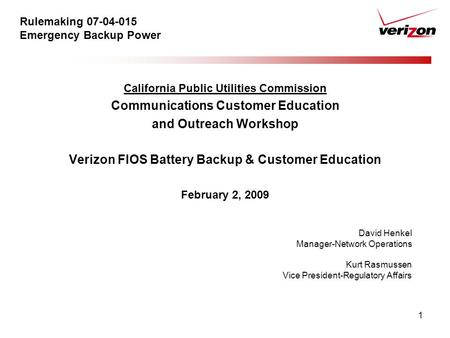 1 Rulemaking 07-04-015 Emergency Backup Power California Public Utilities Commission Communications Customer Education and Outreach Workshop Verizon FIOS.