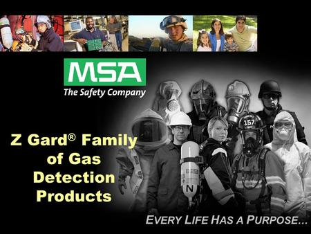 E VERY L IFE H AS A P URPOSE… Z Gard ® Family of Gas Detection Products.