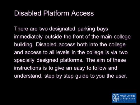 Disabled Platform Access There are two designated parking bays immediately outside the front of the main college building. Disabled access both into the.