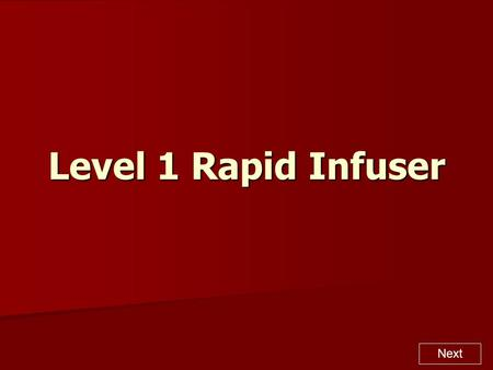 Level 1 Rapid Infuser.