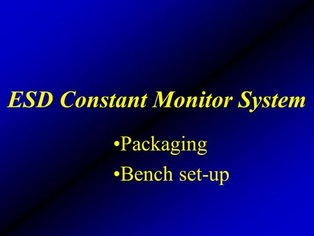 ESD Constant Monitor System Packaging Bench set-up.