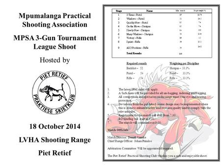 Mpumalanga Practical Shooting Association MPSA 3-Gun Tournament League Shoot Hosted by 18 October 2014 LVHA Shooting Range Piet Retief 1.The latest IPSC.