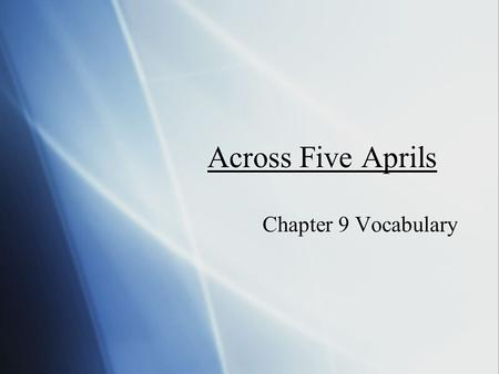 Across Five Aprils Chapter 9 Vocabulary. deserter  There was a woman in the paper who was considered a deserter because she was not willing to go over.