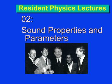 Resident Physics Lectures 02: Sound Properties and Parameters.