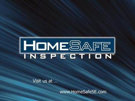 Visit us at … www.HomeSafeSE.com. Advanced Infrared & Patented Acoustics Inspectors SEE & HEAR through walls and floors We can diagnose issues that visual.