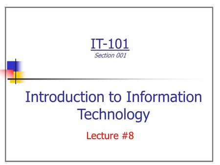 IT-101 Section 001 Lecture #8 Introduction to Information Technology.