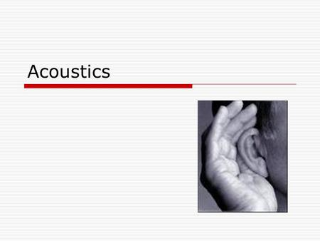Acoustics. Sound  mechanical oscillation  20Hz - 20kHz – audible sound  0,7Hz - 20Hz – infrasound  20kHz – hundreds of MHz - ultrasound.
